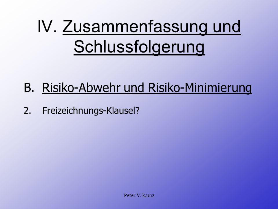 Peter V. Kunz IV. Zusammenfassung und Schlussfolgerung B.Risiko-Abwehr und Risiko-Minimierung 2.Freizeichnungs-Klausel?