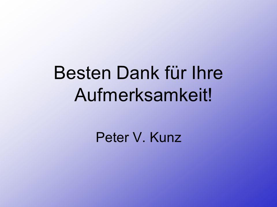 Besten Dank für Ihre Aufmerksamkeit! Peter V. Kunz