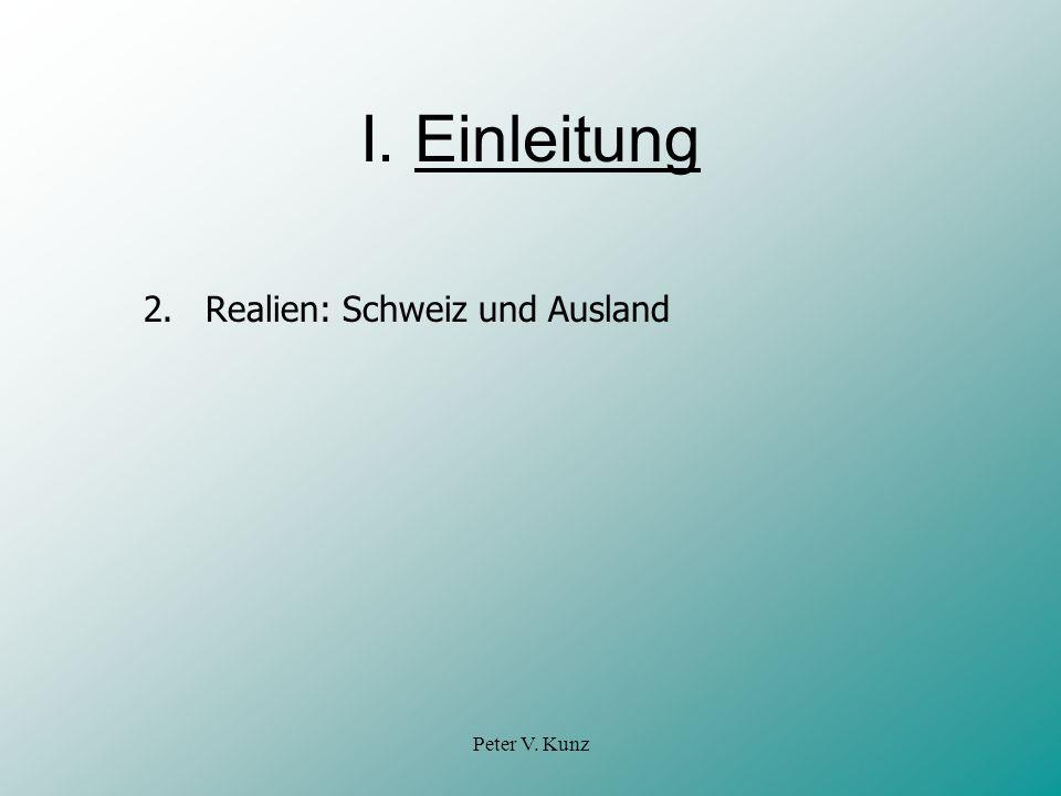 Peter V. Kunz I. Einleitung 2.Realien: Schweiz und Ausland