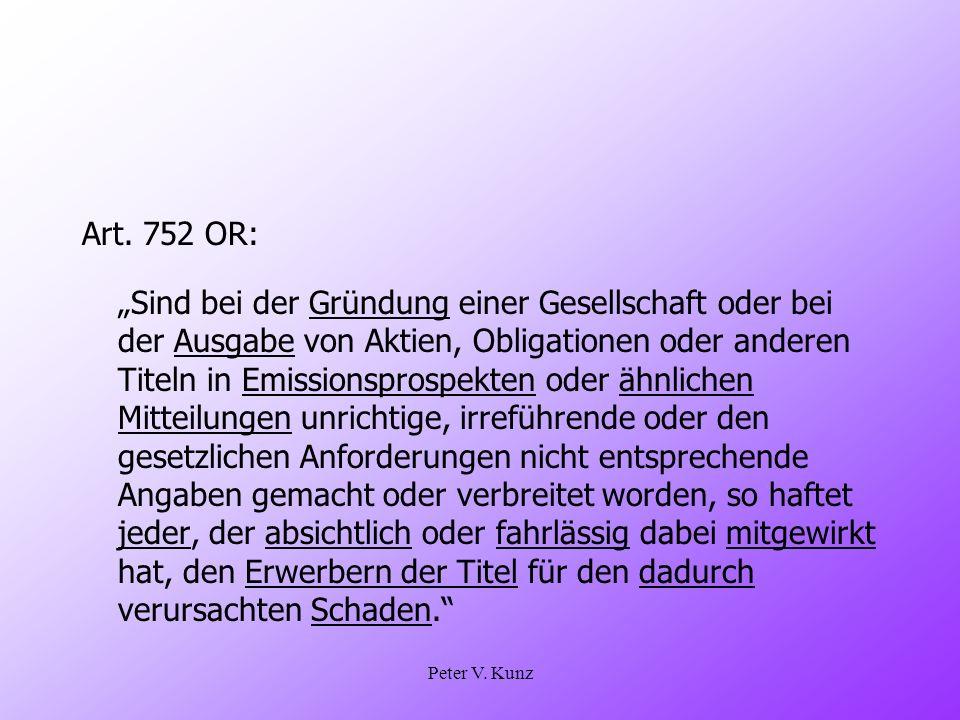Peter V. Kunz Art. 752 OR: Sind bei der Gründung einer Gesellschaft oder bei der Ausgabe von Aktien, Obligationen oder anderen Titeln in Emissionspros