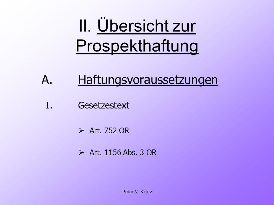 Peter V. Kunz II. Übersicht zur Prospekthaftung A. Haftungsvoraussetzungen 1. Gesetzestext Art. 752 OR Art. 1156 Abs. 3 OR
