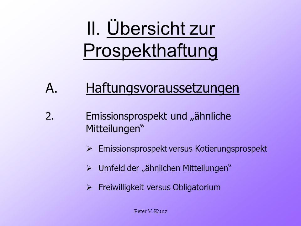 Peter V. Kunz II. Übersicht zur Prospekthaftung A.Haftungsvoraussetzungen 2. Emissionsprospekt und ähnliche Mitteilungen Emissionsprospekt versus Koti