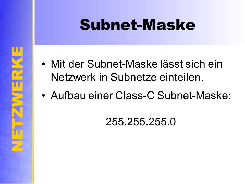 NETZWERKE Subnet-Maske Mit der Subnet-Maske lässt sich ein Netzwerk in Subnetze einteilen. Aufbau einer Class-C Subnet-Maske: 255.255.255.0