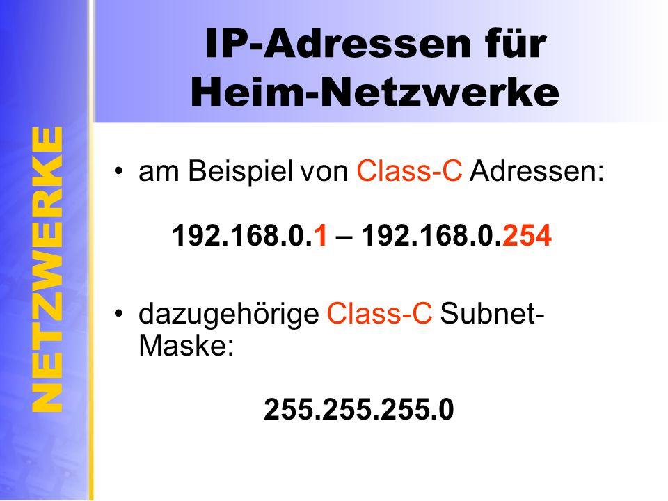 NETZWERKE IP-Adressen für Heim-Netzwerke am Beispiel von Class-C Adressen: 192.168.0.1 – 192.168.0.254 dazugehörige Class-C Subnet- Maske: 255.255.255