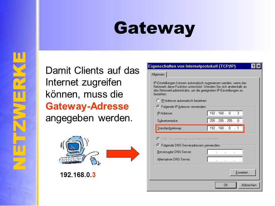 NETZWERKE Gateway 192.168.0.3 Damit Clients auf das Internet zugreifen können, muss die Gateway-Adresse angegeben werden.