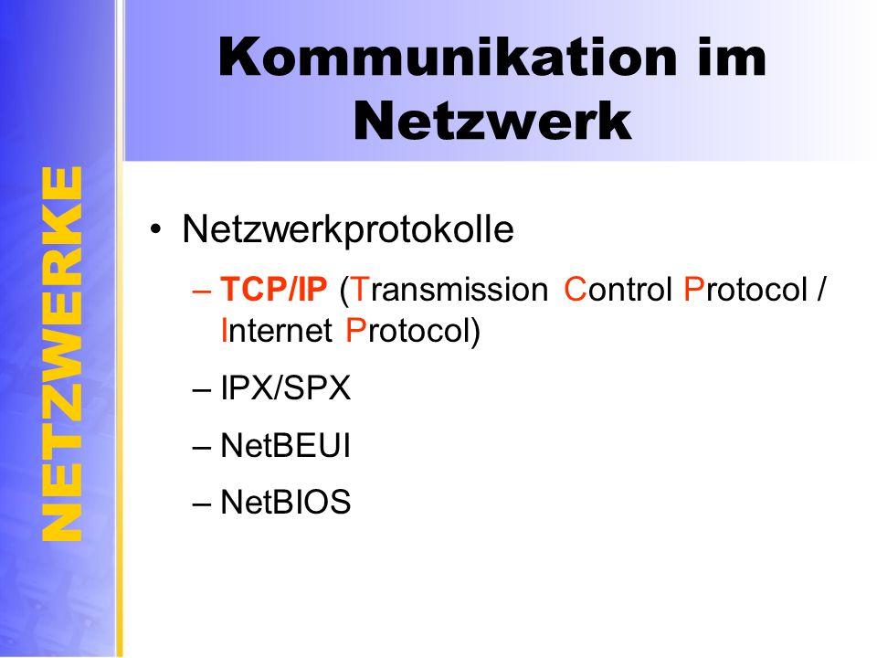 NETZWERKE Kommunikation im Netzwerk Netzwerkprotokolle –TCP/IP (Transmission Control Protocol / Internet Protocol) –IPX/SPX –NetBEUI –NetBIOS
