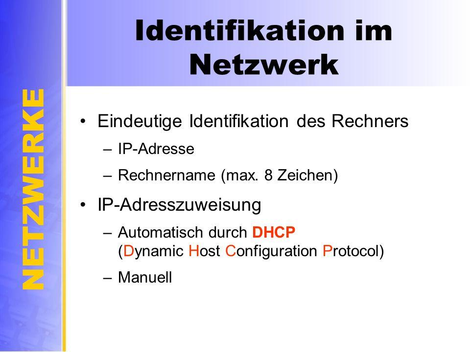 NETZWERKE Identifikation im Netzwerk Eindeutige Identifikation des Rechners –IP-Adresse –Rechnername (max. 8 Zeichen) IP-Adresszuweisung –Automatisch