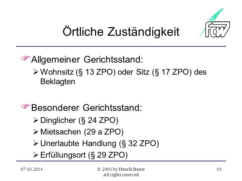 07.03.2014© 2001 by Henrik Bauer All rights reserved 9 Sachliche Zuständigkeit Fall: Der Vermieter macht Mietzinsen in Höhe von 8.000 DM aus einem 1jährigen Mietvertrag über monatlich 2.000 DM geltend.