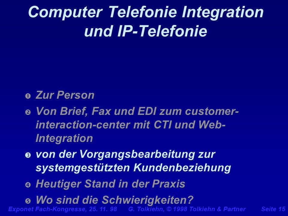 Exponet Fach-Kongresse, 25. 11. 98 G. Tolkiehn, © 1998 Tolkiehn & PartnerSeite 15 Computer Telefonie Integration und IP-Telefonie Zur Person Von Brief