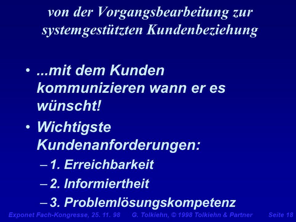 Exponet Fach-Kongresse, 25. 11. 98 G. Tolkiehn, © 1998 Tolkiehn & PartnerSeite 18 von der Vorgangsbearbeitung zur systemgestützten Kundenbeziehung...m