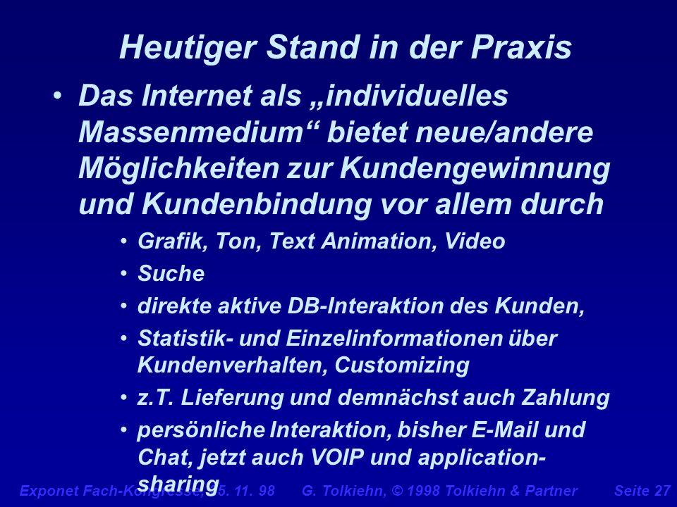 Exponet Fach-Kongresse, 25. 11. 98 G. Tolkiehn, © 1998 Tolkiehn & PartnerSeite 27 Heutiger Stand in der Praxis Das Internet als individuelles Massenme