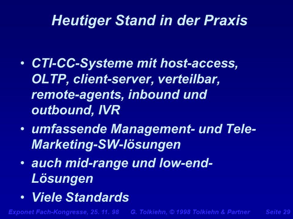 Exponet Fach-Kongresse, 25. 11. 98 G. Tolkiehn, © 1998 Tolkiehn & PartnerSeite 29 Heutiger Stand in der Praxis CTI-CC-Systeme mit host-access, OLTP, c