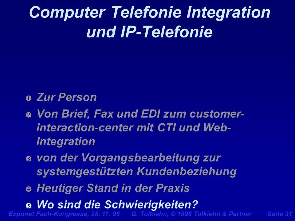 Exponet Fach-Kongresse, 25. 11. 98 G. Tolkiehn, © 1998 Tolkiehn & PartnerSeite 31 Computer Telefonie Integration und IP-Telefonie Zur Person Von Brief