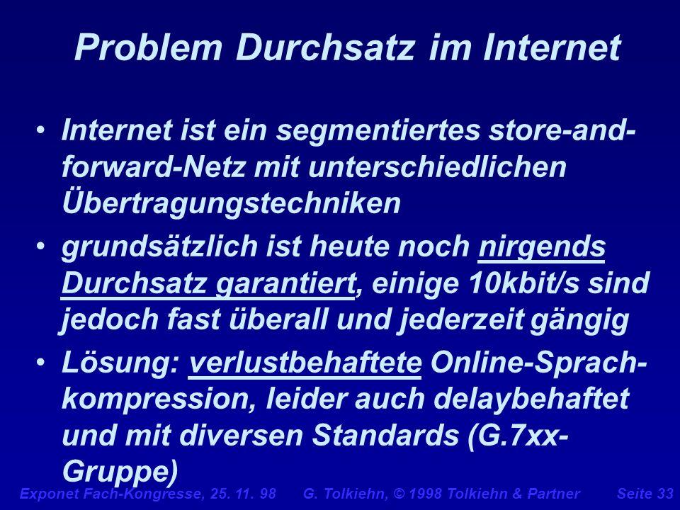 Exponet Fach-Kongresse, 25. 11. 98 G. Tolkiehn, © 1998 Tolkiehn & PartnerSeite 33 Problem Durchsatz im Internet Internet ist ein segmentiertes store-a
