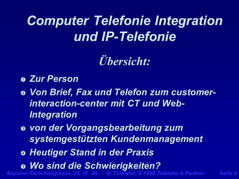 Exponet Fach-Kongresse, 25. 11. 98 G. Tolkiehn, © 1998 Tolkiehn & PartnerSeite 4 Computer Telefonie Integration und IP-Telefonie Übersicht: Zur Person