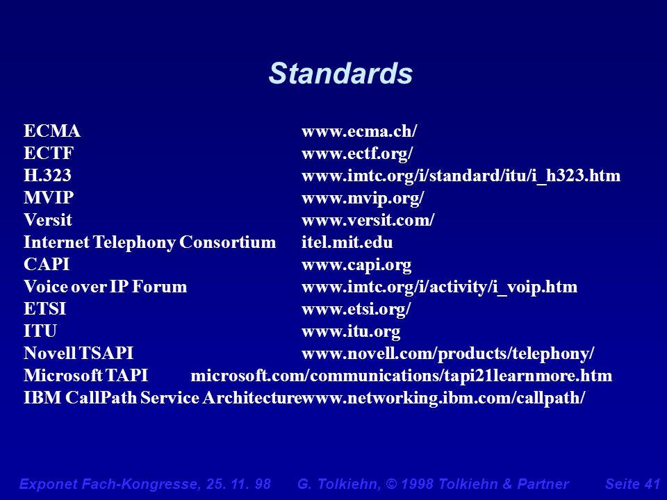 Exponet Fach-Kongresse, 25. 11. 98 G. Tolkiehn, © 1998 Tolkiehn & PartnerSeite 41 Standards ECMAwww.ecma.ch/ ECTFwww.ectf.org/ H.323www.imtc.org/i/sta
