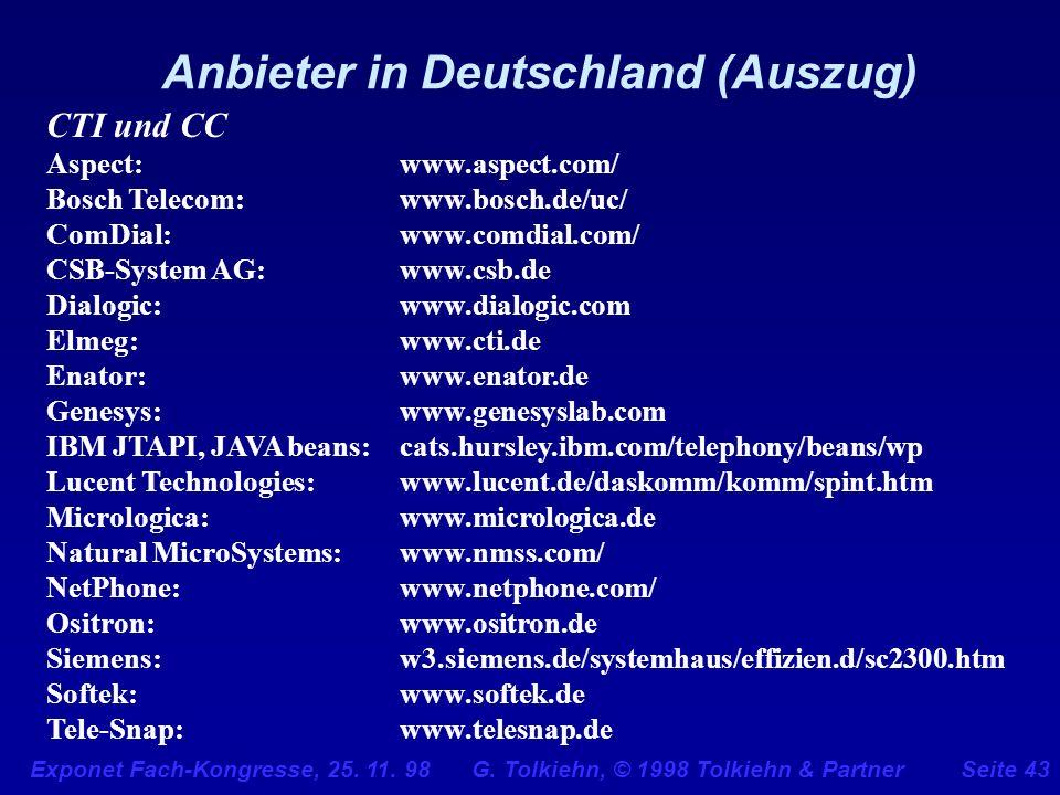 Exponet Fach-Kongresse, 25. 11. 98 G. Tolkiehn, © 1998 Tolkiehn & PartnerSeite 43 Anbieter in Deutschland (Auszug) CTI und CC Aspect: www.aspect.com/