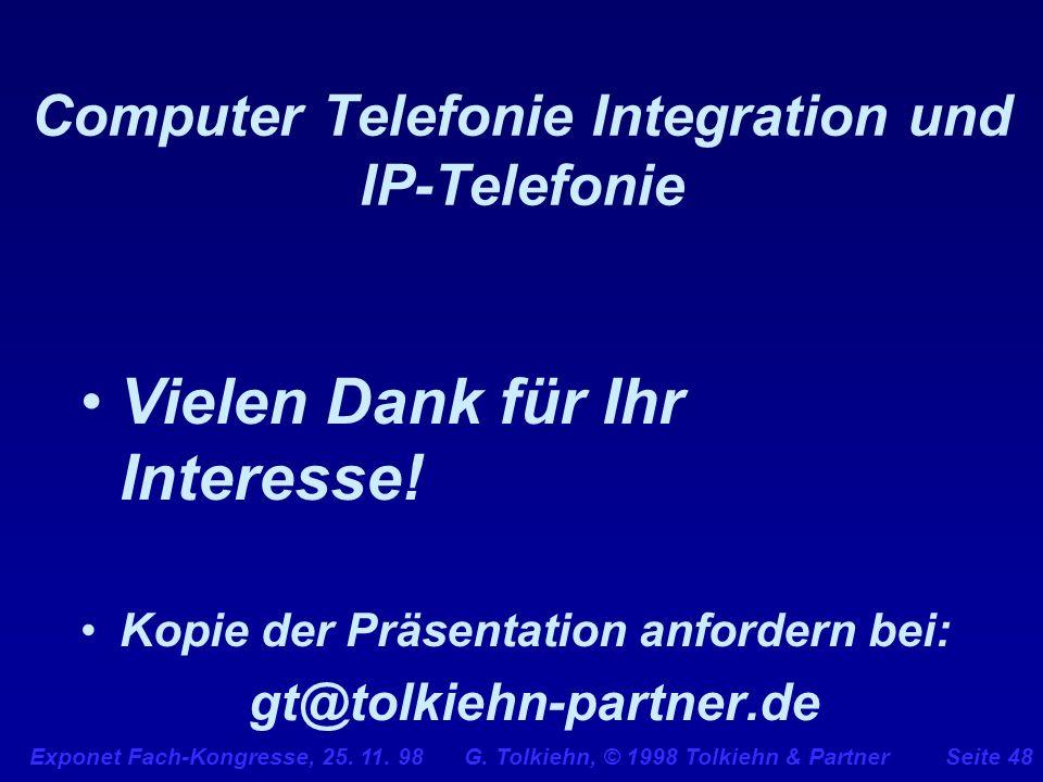 Exponet Fach-Kongresse, 25. 11. 98 G. Tolkiehn, © 1998 Tolkiehn & PartnerSeite 48 Computer Telefonie Integration und IP-Telefonie Vielen Dank für Ihr