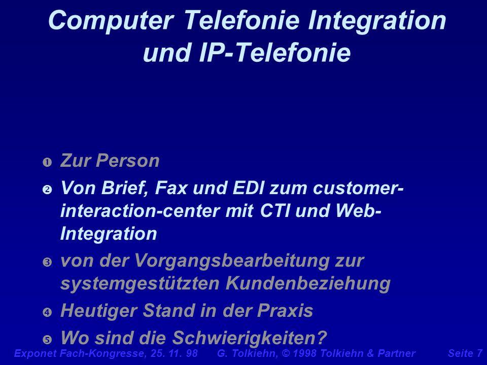 Exponet Fach-Kongresse, 25. 11. 98 G. Tolkiehn, © 1998 Tolkiehn & PartnerSeite 7 Computer Telefonie Integration und IP-Telefonie Zur Person Von Brief,