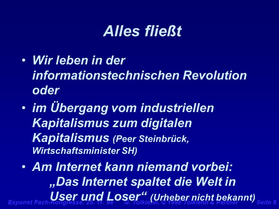 Exponet Fach-Kongresse, 25. 11. 98 G. Tolkiehn, © 1998 Tolkiehn & PartnerSeite 8 Alles fließt Wir leben in der informationstechnischen Revolution oder