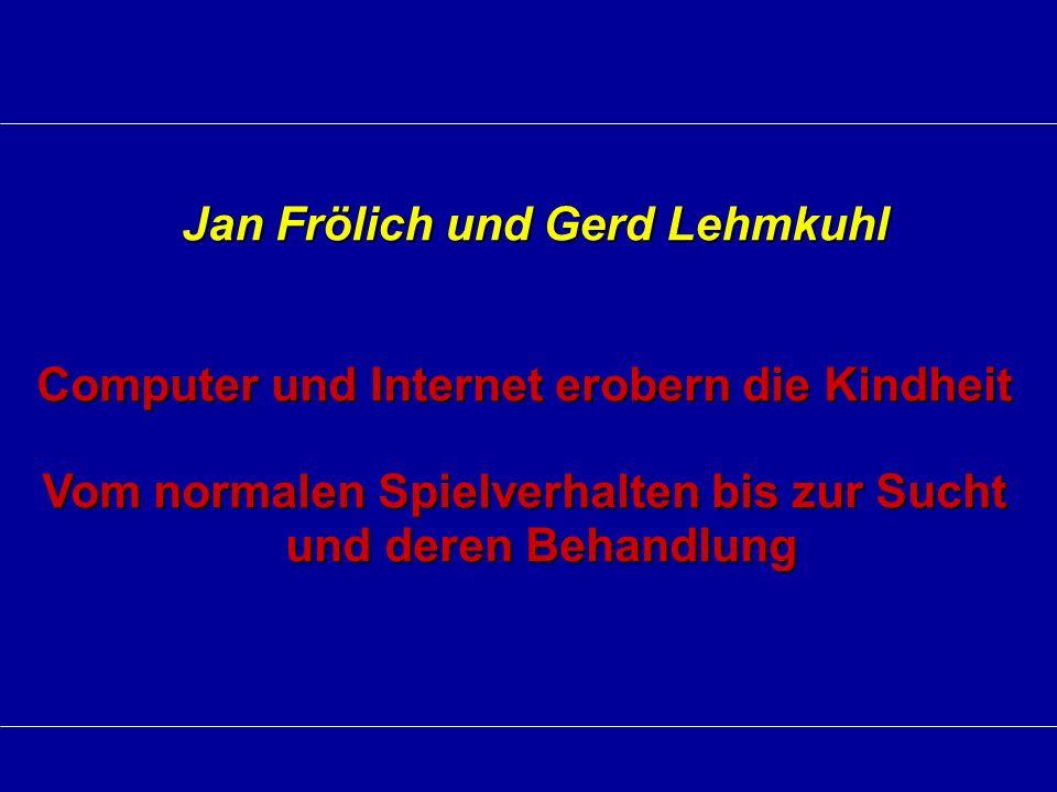 Jan Frölich und Gerd Lehmkuhl Jan Frölich und Gerd Lehmkuhl Computer und Internet erobern die Kindheit Vom normalen Spielverhalten bis zur Sucht und d