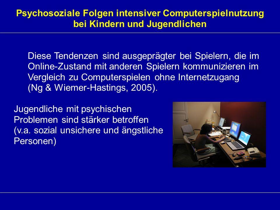 Psychosoziale Folgen intensiver Computerspielnutzung bei Kindern und Jugendlichen Diese Tendenzen sind ausgeprägter bei Spielern, die im Online-Zustan