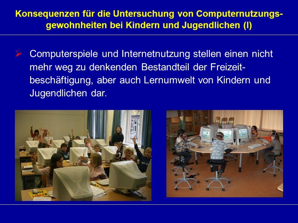 Konsequenzen für die Untersuchung von Computernutzungs- gewohnheiten bei Kindern und Jugendlichen (I) Computerspiele und Internetnutzung stellen einen
