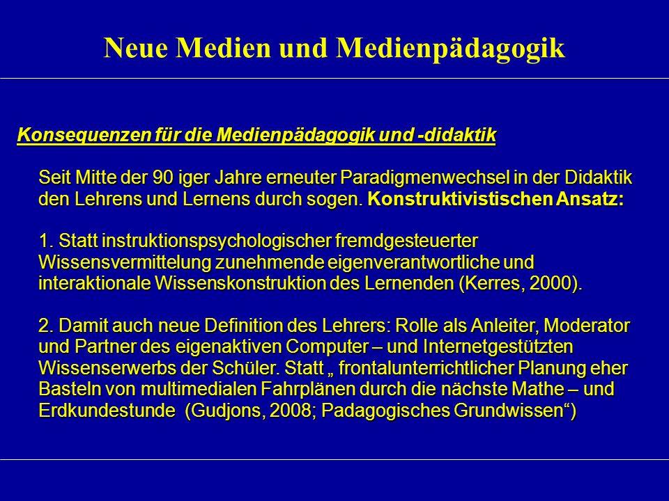 Neue Medien und Medienpädagogik Konsequenzen für die Medienpädagogik und -didaktik Seit Mitte der 90 iger Jahre erneuter Paradigmenwechsel in der Dida