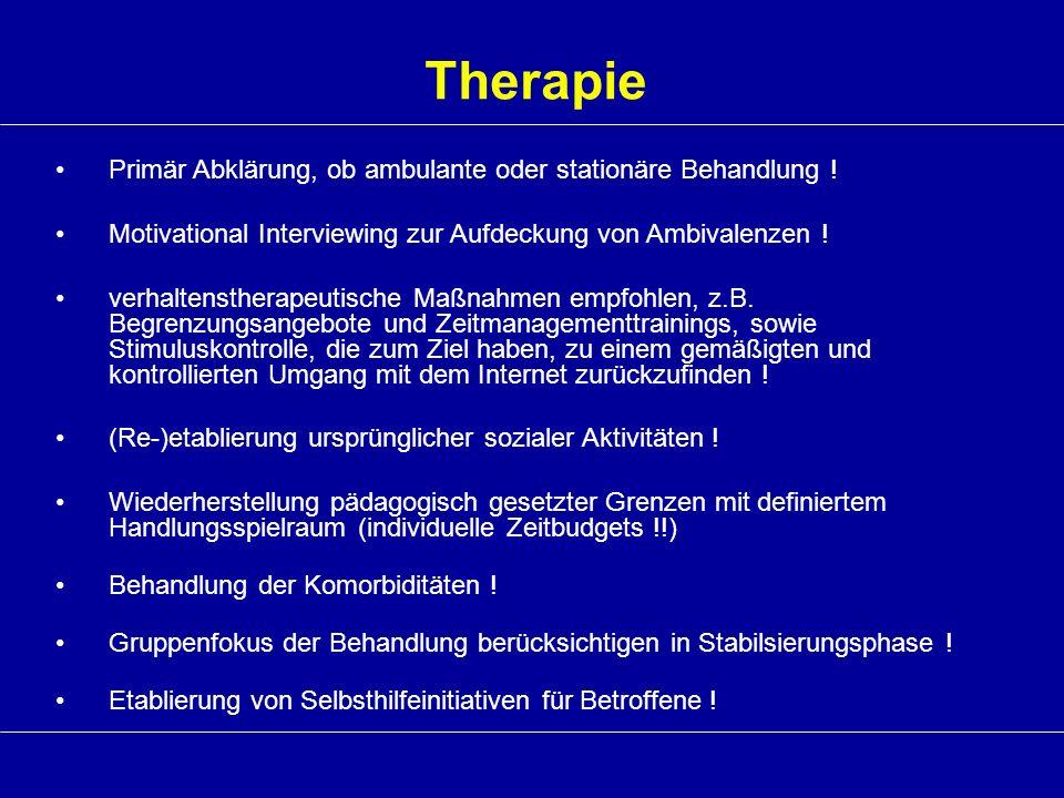 Therapie Primär Abklärung, ob ambulante oder stationäre Behandlung ! Motivational Interviewing zur Aufdeckung von Ambivalenzen ! verhaltenstherapeutis