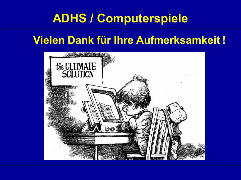 ADHS / Computerspiele Vielen Dank für Ihre Aufmerksamkeit !