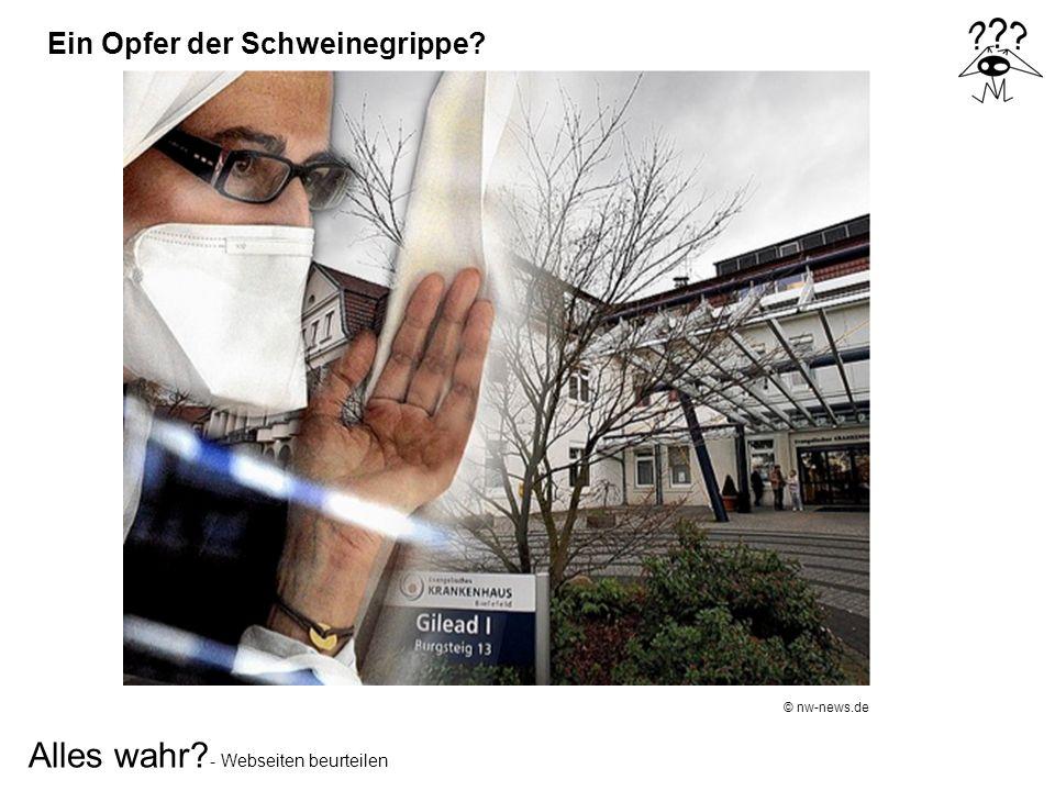 Alles wahr? - Webseiten beurteilen © nw-news.de Ein Opfer der Schweinegrippe?