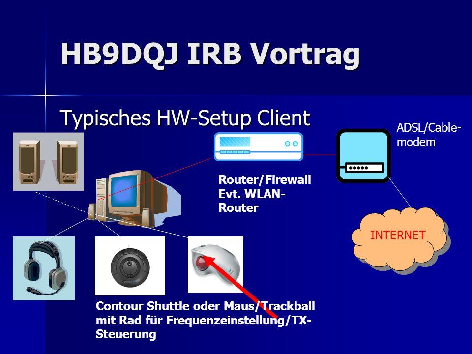 HB9DQJ IRB Vortrag Typisches HW-Setup Client Contour Shuttle oder Maus/Trackball mit Rad für Frequenzeinstellung/TX- Steuerung Router/Firewall Evt. WL