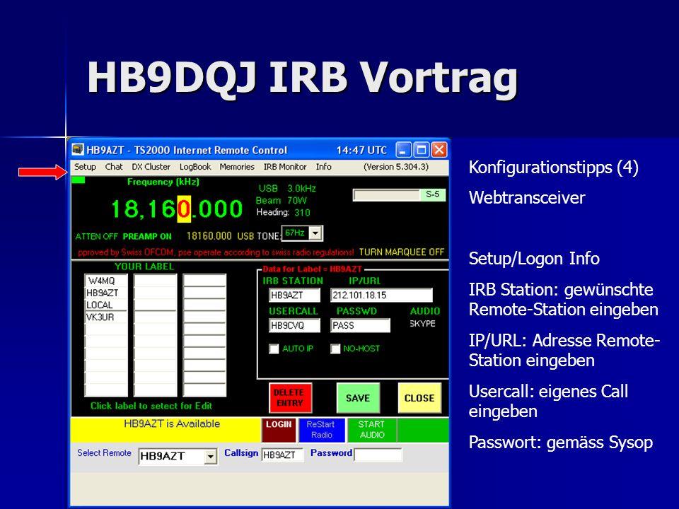 HB9DQJ IRB Vortrag Konfigurationstipps (4) Webtransceiver Setup/Logon Info IRB Station: gewünschte Remote-Station eingeben IP/URL: Adresse Remote- Sta