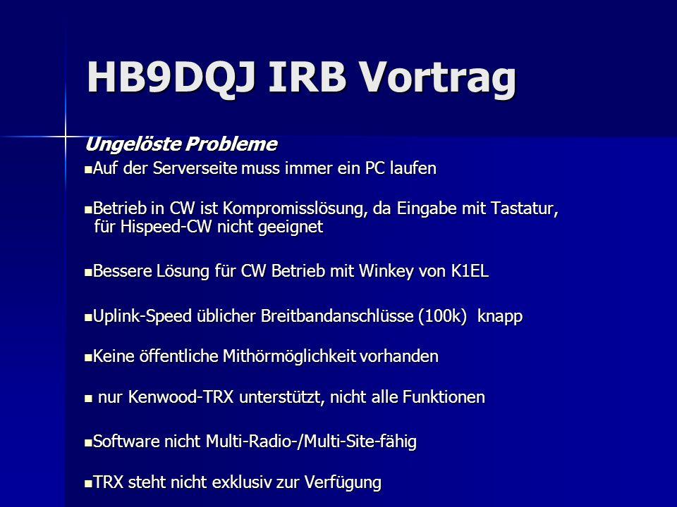 HB9DQJ IRB Vortrag Ungelöste Probleme Auf der Serverseite muss immer ein PC laufen Auf der Serverseite muss immer ein PC laufen Betrieb in CW ist Komp