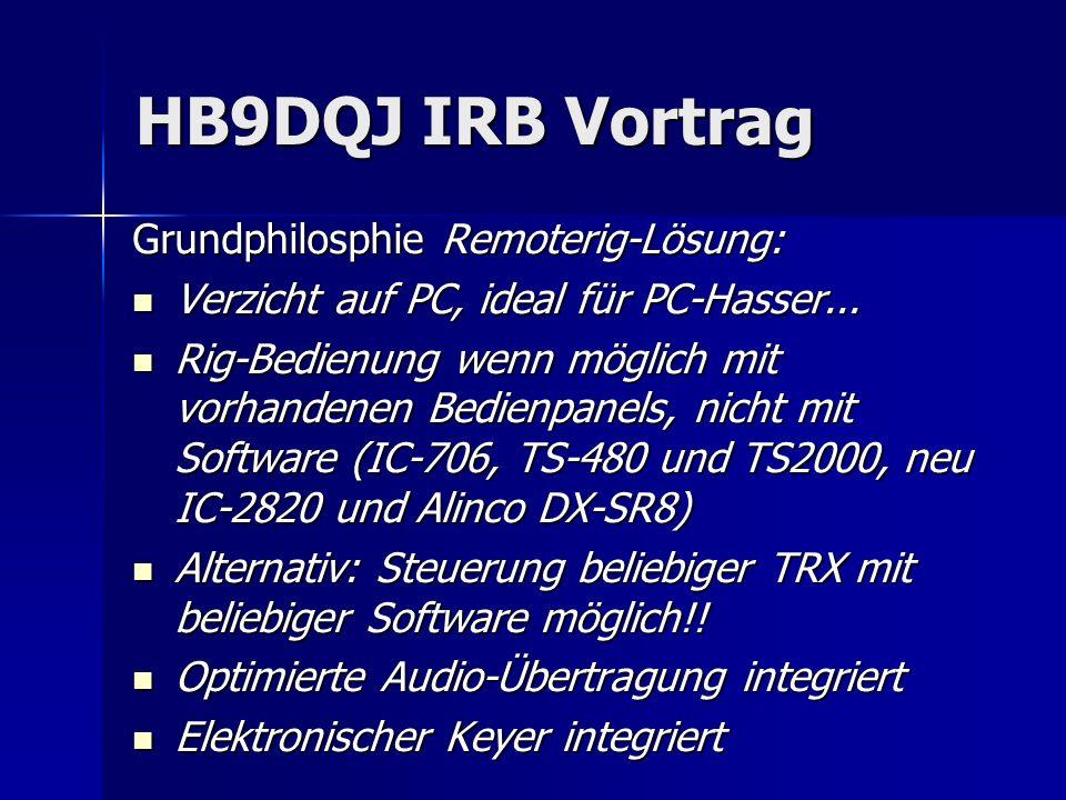 HB9DQJ IRB Vortrag Grundphilosphie Remoterig-Lösung: Verzicht auf PC, ideal für PC-Hasser... Verzicht auf PC, ideal für PC-Hasser... Rig-Bedienung wen