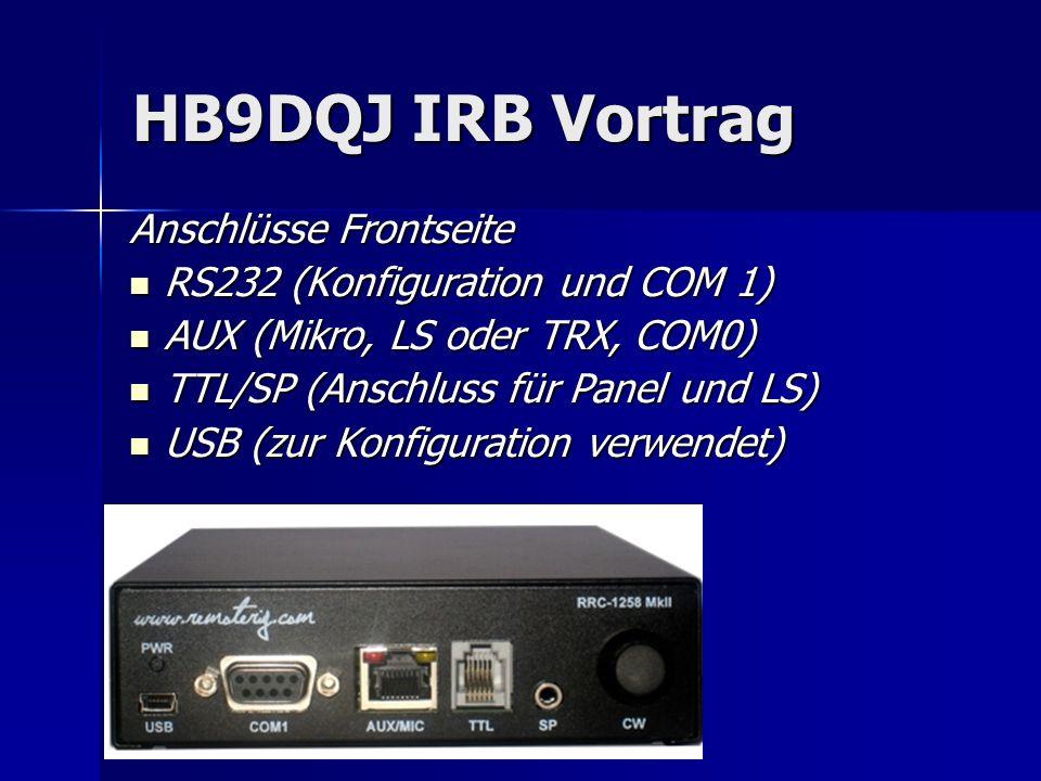 HB9DQJ IRB Vortrag Anschlüsse Frontseite RS232 (Konfiguration und COM 1) RS232 (Konfiguration und COM 1) AUX (Mikro, LS oder TRX, COM0) AUX (Mikro, LS