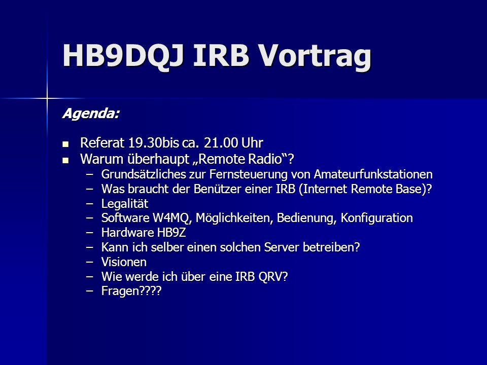HB9DQJ IRB Vortrag Probleme TX-Steuerung via Internet Latenzzeiten für Audio -> Skype Latenzzeiten für Audio -> Skype Computernoise/EMV/SNR (Hauptproblem!) Computernoise/EMV/SNR (Hauptproblem!) Aufhängen der Anlage -> Totmannschaltung TS2000, PC-Reset mit fernschaltbarem Netz Aufhängen der Anlage -> Totmannschaltung TS2000, PC-Reset mit fernschaltbarem Netz Vor Ort-Wartung Server/Site aufwendig -> VNC/FTP, sonst viele Auto-Kilometer Vor Ort-Wartung Server/Site aufwendig -> VNC/FTP, sonst viele Auto-Kilometer Unbefugter Zugriff -> Benutzerverwaltung, autom.