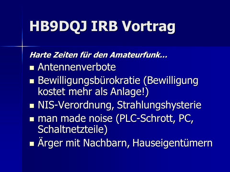 HB9DQJ IRB Vortrag Anschlüsse Rückseite Ethernet Ethernet 12 V DC 12 V DC I/O und CW (CW in/out, 2 Relais) I/O und CW (CW in/out, 2 Relais) RS232 (Steuerung TRX, COM2) RS232 (Steuerung TRX, COM2)