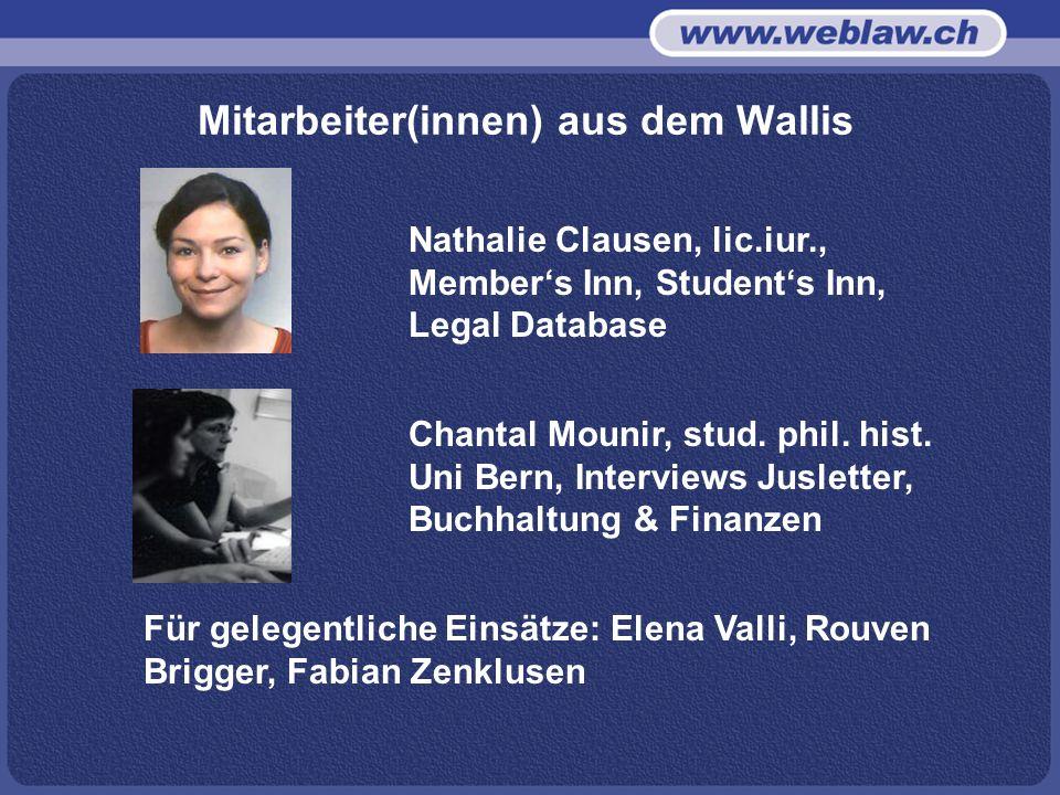 Mitarbeiter(innen) aus dem Wallis Nathalie Clausen, lic.iur., Members Inn, Students Inn, Legal Database Für gelegentliche Einsätze: Elena Valli, Rouven Brigger, Fabian Zenklusen Chantal Mounir, stud.