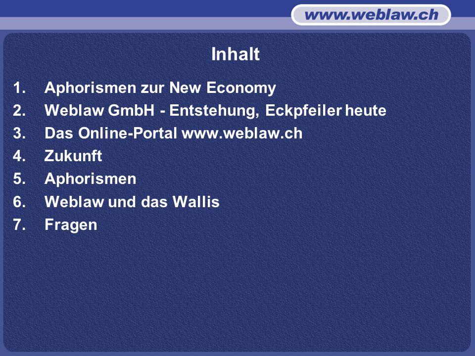 Inhalt 1.Aphorismen zur New Economy 2.Weblaw GmbH - Entstehung, Eckpfeiler heute 3.Das Online-Portal www.weblaw.ch 4.Zukunft 5.Aphorismen 6.Weblaw und das Wallis 7.Fragen