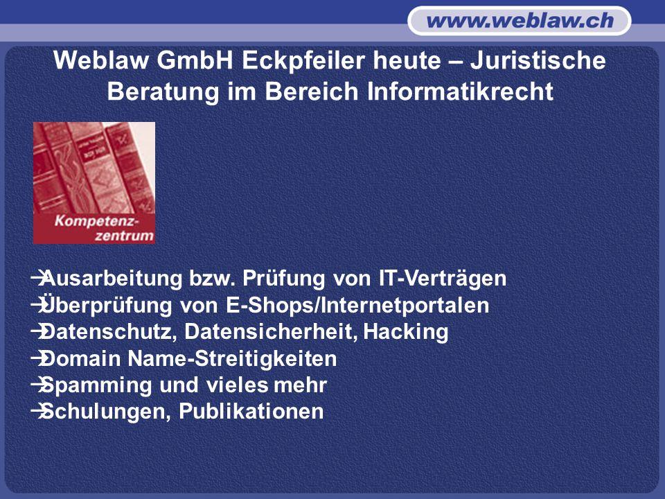 Weblaw GmbH Eckpfeiler heute – Juristische Beratung im Bereich Informatikrecht Ausarbeitung bzw.
