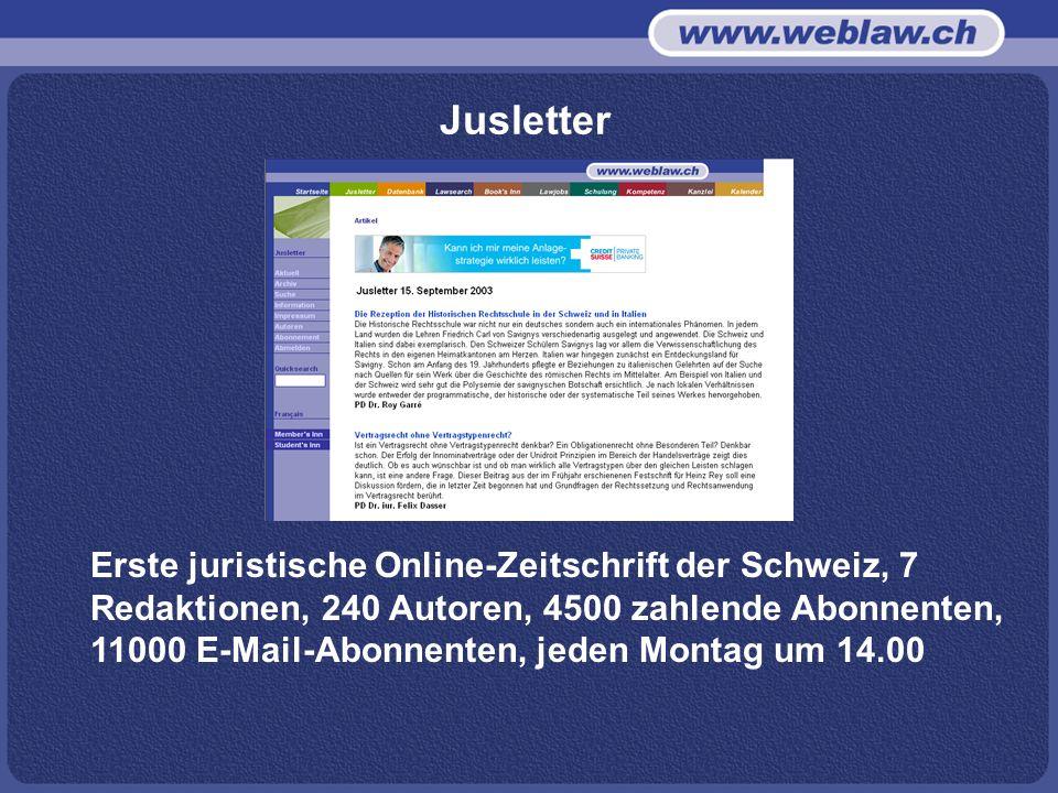 Jusletter Erste juristische Online-Zeitschrift der Schweiz, 7 Redaktionen, 240 Autoren, 4500 zahlende Abonnenten, 11000 E-Mail-Abonnenten, jeden Montag um 14.00