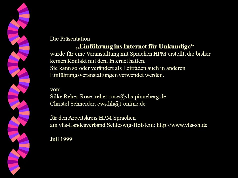 Die Präsentation Einführung ins Internet für Unkundige wurde für eine Veranstaltung mit Sprachen HPM erstellt, die bisher keinen Kontakt mit dem Internet hatten.