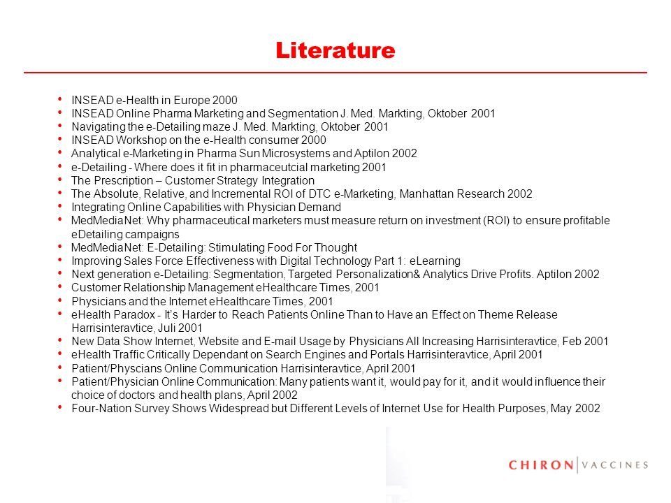 82 Literature INSEAD e-Health in Europe 2000 INSEAD Online Pharma Marketing and Segmentation J. Med. Markting, Oktober 2001 Navigating the e-Detailing