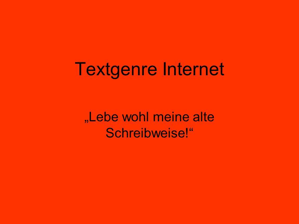 Textgenre Internet Lebe wohl meine alte Schreibweise!