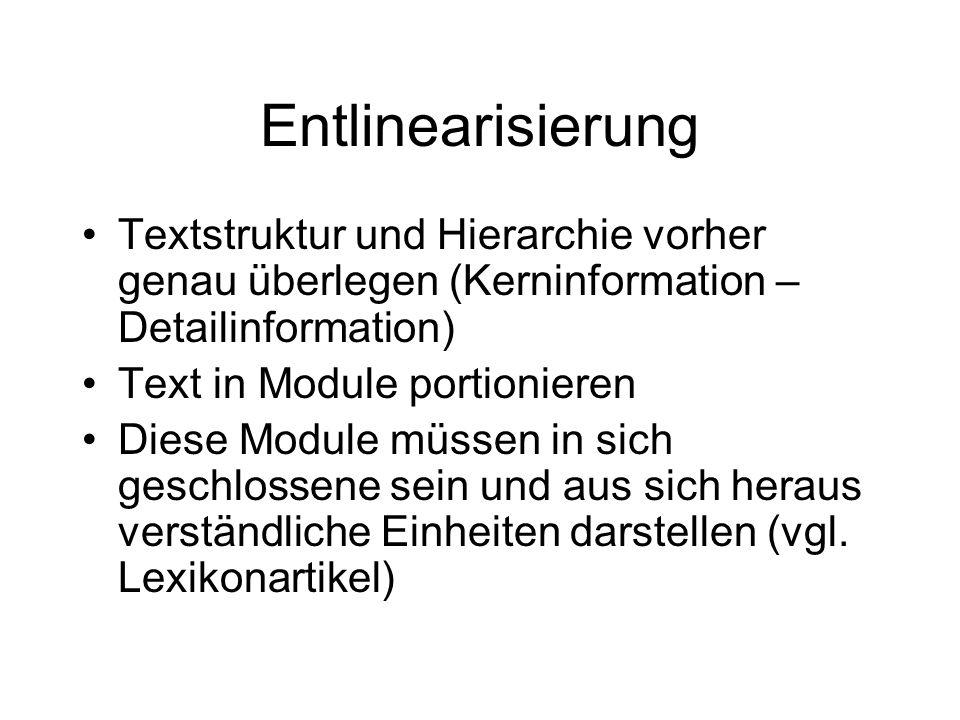 Entlinearisierung Textstruktur und Hierarchie vorher genau überlegen (Kerninformation – Detailinformation) Text in Module portionieren Diese Module müssen in sich geschlossene sein und aus sich heraus verständliche Einheiten darstellen (vgl.