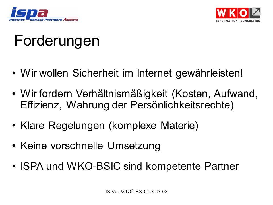 ISPA - WKÖ-BSIC 13.03.08 Forderungen Wir wollen Sicherheit im Internet gewährleisten.