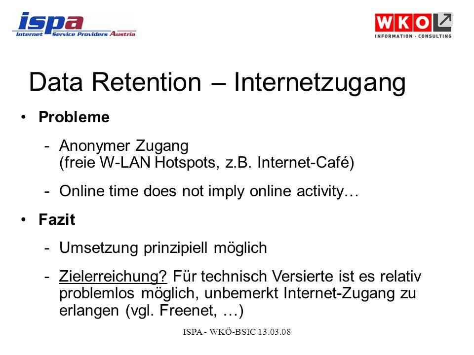 ISPA - WKÖ-BSIC 13.03.08 Data Retention – Internetzugang Probleme -Anonymer Zugang (freie W-LAN Hotspots, z.B.