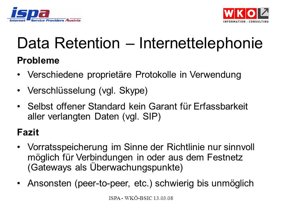 ISPA - WKÖ-BSIC 13.03.08 Data Retention – Internettelephonie Probleme Verschiedene proprietäre Protokolle in Verwendung Verschlüsselung (vgl.