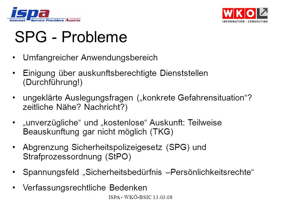 ISPA - WKÖ-BSIC 13.03.08 SPG - Probleme Umfangreicher Anwendungsbereich Einigung über auskunftsberechtigte Dienststellen (Durchführung!) ungeklärte Auslegungsfragen (konkrete Gefahrensituation.